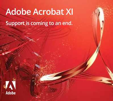 Adobe Acrobat XI support is coming to an end.