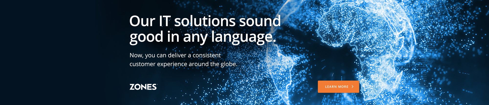 Our IT solutions sound good in any language. Now, you can deliver a consistent customer experience around the globe.