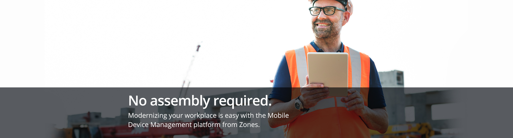 No assembly required. Modernizing your workplace is easy with the Mobile Device Management platform from Zones.