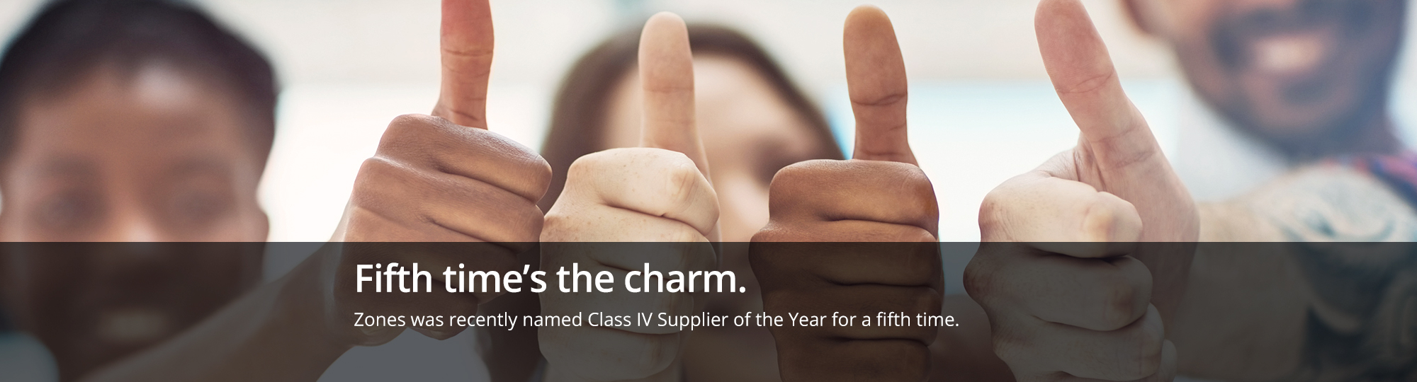 Fifth time's the charm. Zones was recently named Class IV Supplier of the Year for a fifth time in a row.