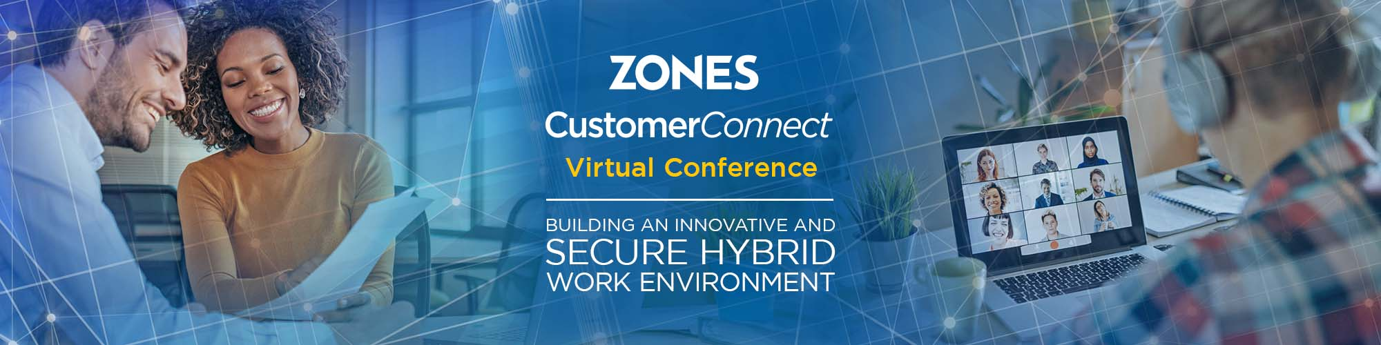 Zones CustomerConnect: Virtual Conference August 3, 2021 - Building an Innovative and Secure Hybrid Work Environment