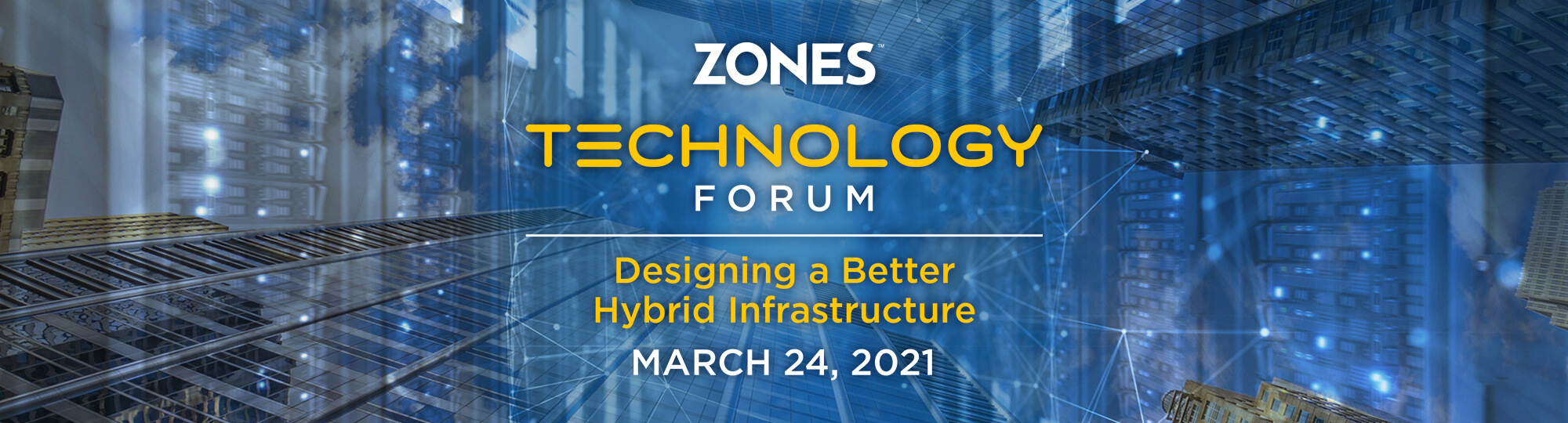 Zones Technology Forum: Designing a Better Hybrid Infrastructure - March 24, 2021