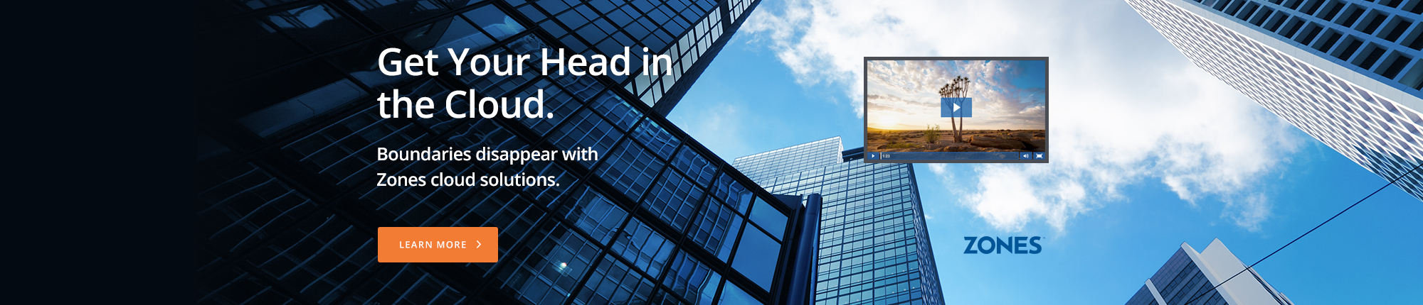 Get Your Head in the Cloud. Boundaries disappear with Zones cloud solutions.
