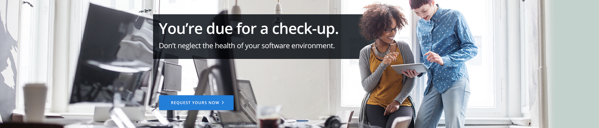 Don't neglect the health of your software environment. Request an Assessment